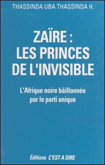 Zaïre, les princes de l'invisible - L'Afrique noire bâillonnée par le parti unique-H. Thassinda Uba Thassinda