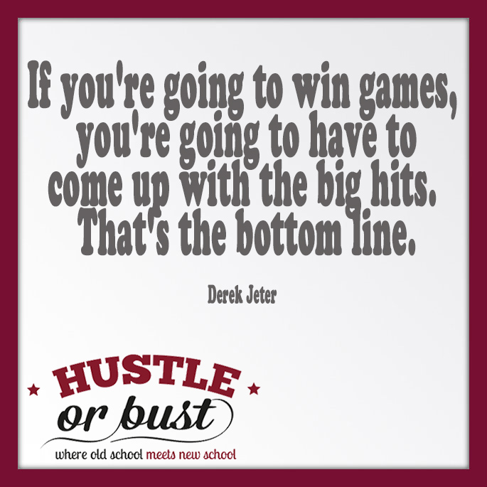 If you're going to win games, your going to have to come up with the big hits Derek Jeter